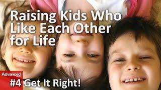 養育終生互相喜愛的孩子|Raising Kids Who Like Each Other for Life #4 Get It Right!