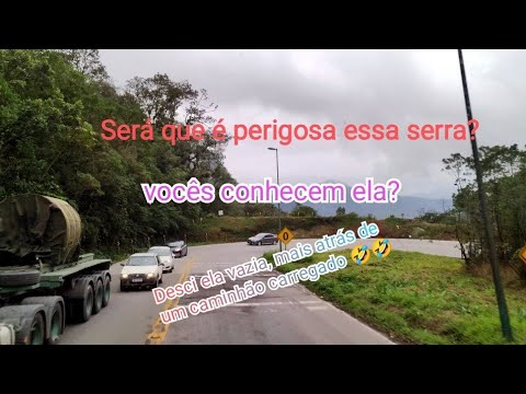 Será que é perigosa essa serra??? O carregamento foi em Santa Catarina essa viagem!