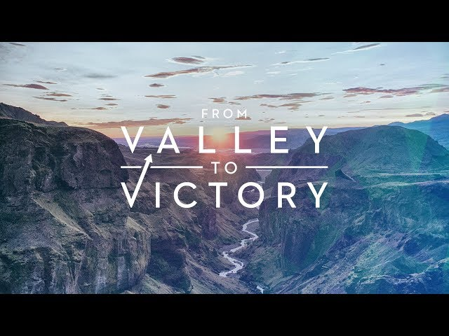 From Valley to Victory (Part 1)