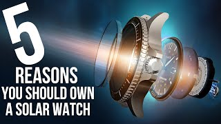 5 Reasons You Should Own A Solar Watch!!!