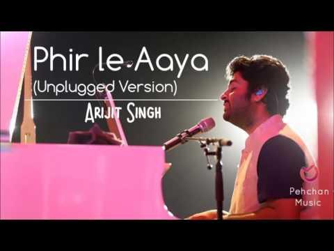 Phir Le Aaya Unplugged Version Arijit Singh 2017 Unplugged Arijit Singh
