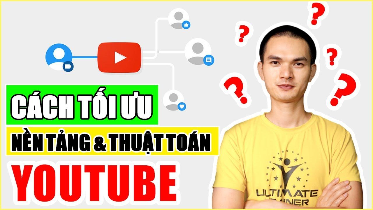Làm thế nào để TẬN DỤNG TỐI ĐA Nền tảng và Thuật toán của Youtube?