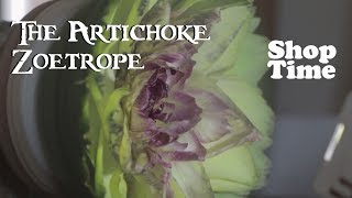 The Artichoke Zoetrope with William Osman