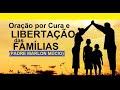 ORAÇÃO DE CURA E LIBERTAÇÃO PARA AS FAMILIAS - PADRE MARLON