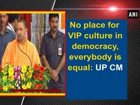 No place for VIP culture in democracy, everybody is equal: UP CM - Uttar Pradesh News