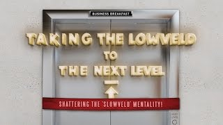 Taking the Lowveld to the Next Level: Shattering the Slowveld Mentality (Business Breakfast) [Promo]