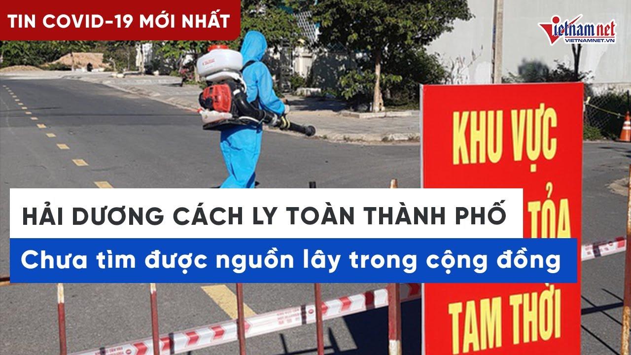 Tin tức Covid mới nhất: TP Hải Dương áp dụng tình trạng khẩn cấp, cách ly toàn xã hội từ 14/8