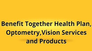 Benefit Together Health Plan | Optometry, Vision Services and Products