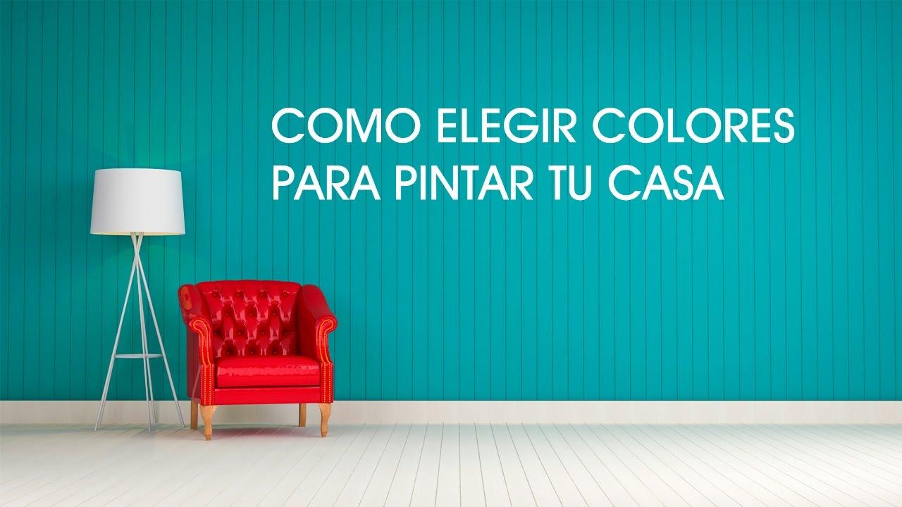 como elegir los colores para pintar tu casa youtube