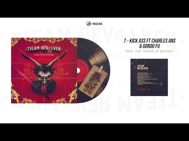 07 - kick Ass // Teeam Revolver ( Ft Charles Ans & Gordo Fu )