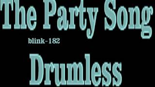 Blink 182 - The Party Song (drumless)