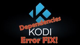 Kodi/Xbmc Dependencies Not Met Error (FIX 2015)