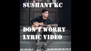 Sushant Kc Don 39 t Worry Lyrics.mp3