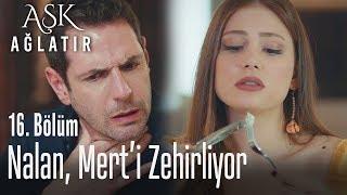 Nalan, Mert'i zehirliyor - Aşk Ağlatır 16. Bölüm