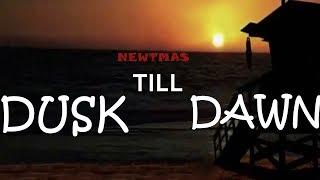 ►Dusk till dawn  Newtmas  {+305subs}