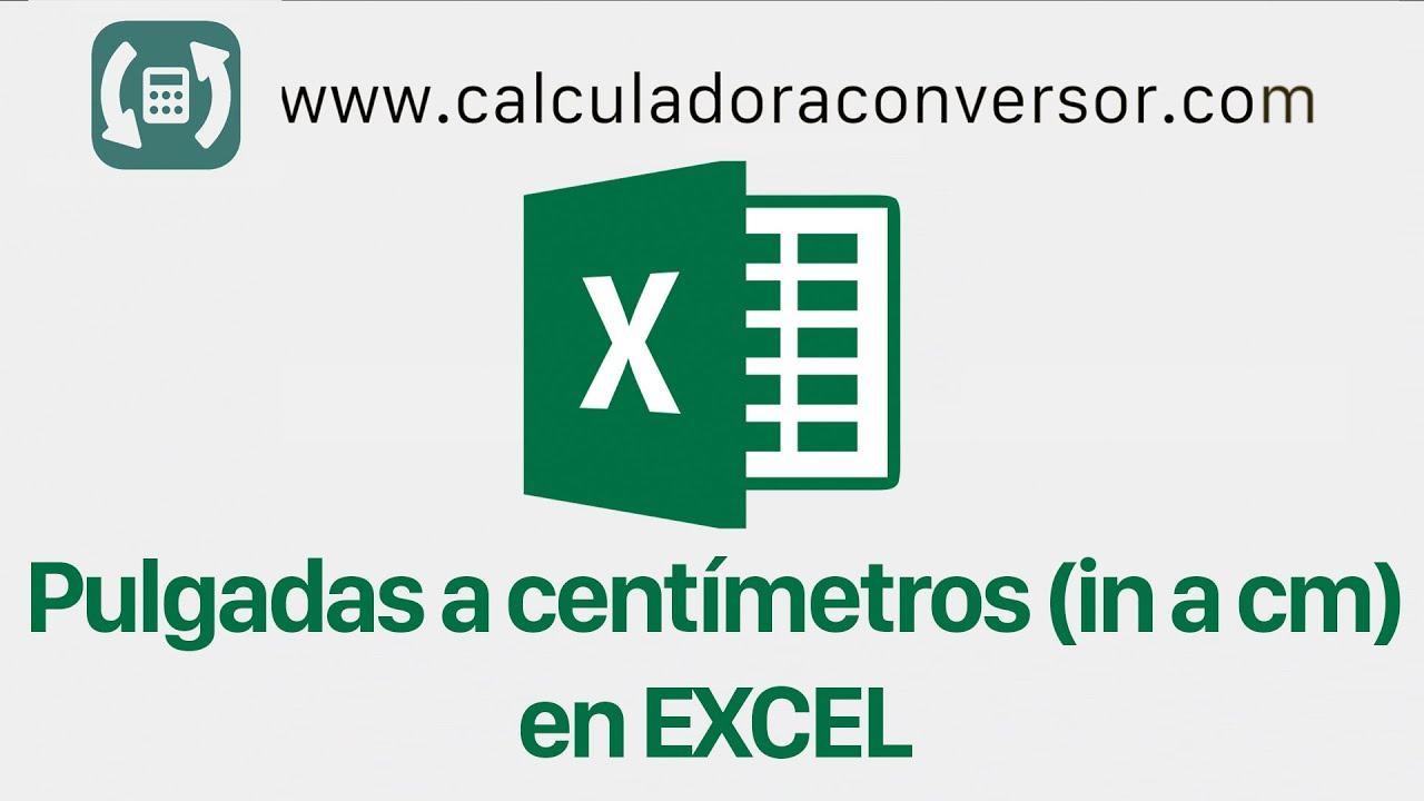Cómo pasar PULGADAS A CENTÍMETROS en Excel | (in a cm) - YouTube