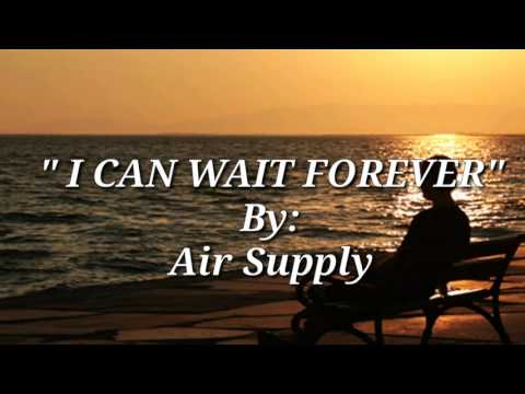 I CAN WAIT FOREVER Lyrics=Air Supply=
