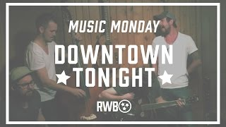 RWB Music Mondays: Downtown Tonight (Acoustic)