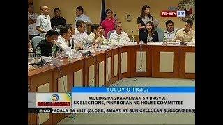 BT: Muling pagpapaliban sa brgy at sk elections, pinaboran ng House Committee