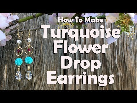 How To Make Turquoise Flower Drop Earrings: Jewelry Making Tutorial