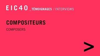 EIC40 - Témoignages : compositeurs