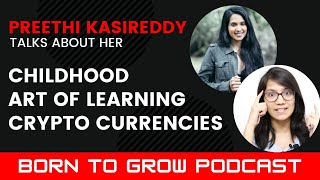 Preethi Kasireddy talks about Childhood, Art of Learning, CryptoCurrencies | Born To Grow Podcast