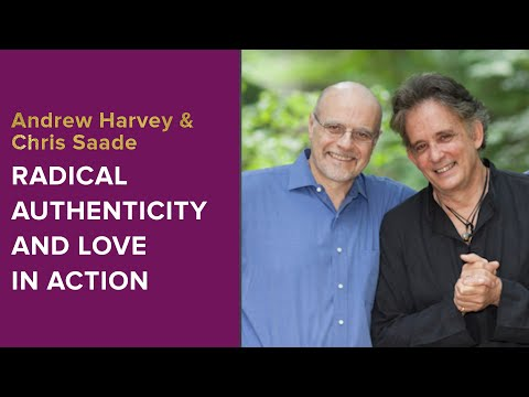 Radical Authenticity and Love in Action: An Interview with Andrew Harvey and Chris Saade