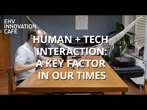 EHV Innovation Café | Human + Tech Interaction, A Key Factor Of Our Times (3 OCT 2019)