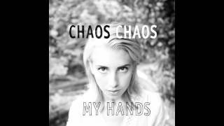 Chaos Chaos - My Hands