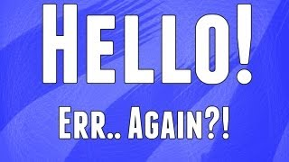 So.... Hello.