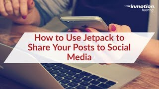 How to Use Jetpack to Share Your Posts to Social Media