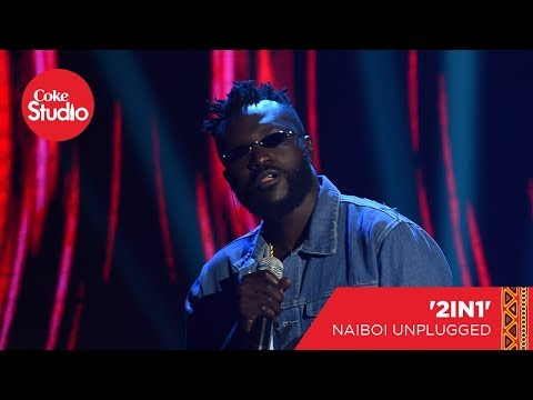 Naiboi - 2 In 1 - Coke Studio Africa Unplugged