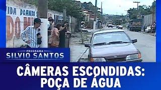 Câmeras Escondidas (08/05/16) - Poça de Água