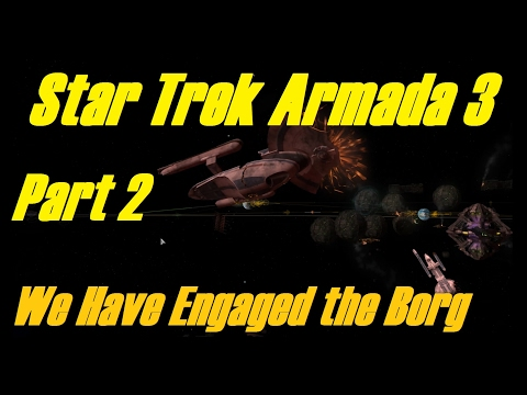 Star Trek Armada 3: Part 2 - We Have Engaged The Borg!