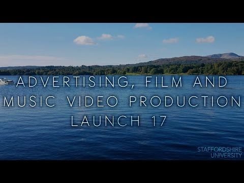 Staffordshire University - Advertising, Film and Music Video Production - LAUNCH 17