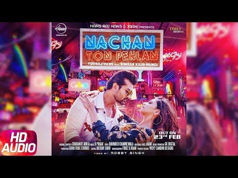 Nachan Ton Pehlan | Audio Song | Yuvraj Hans | Jaani | B Praak | Latest Punjabi Song 2018