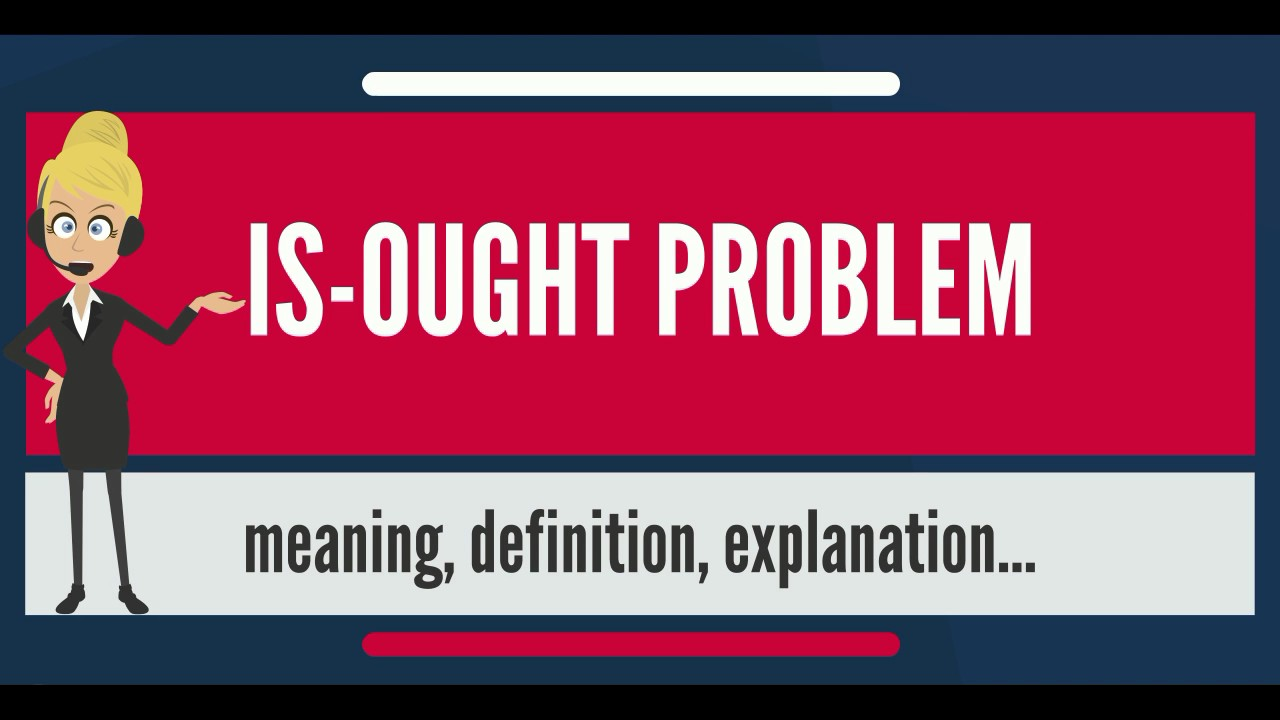 What Is IS-OUGHT PROBLEM? What Does IS-OUGHT PROBLEM Mean