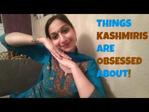 Things Kashmiris are obsessed about!