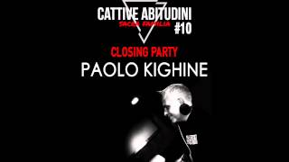 "PAOLO KIGHINE @CATTIVE ABITUDINI #10 ""CLOSING PARTY"" 31 07 2015"