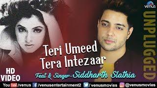 teri-umeed-tera-intezaar-siddharth-slathia-unplugged-cover-deewana-90s-superhit-hindi-songs