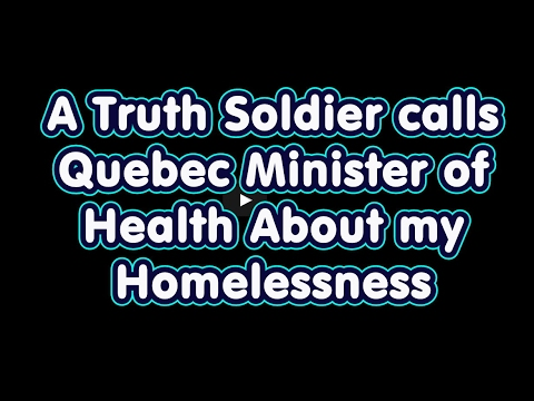 A Truth Soldier calls Quebec Minister of Health About my Homelessness Jan 25 2017