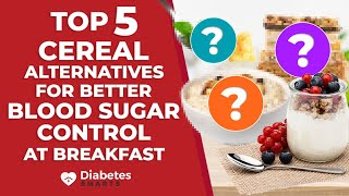 Top 5 Cereal Alternatives For Better Blood Sugar Control at Breakfast
