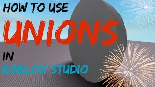 How to Create and Use Unions in Roblox Studio!