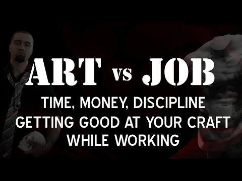 Working On Your Art While Working At a Job - Money, Routines, Time Management, Discipline