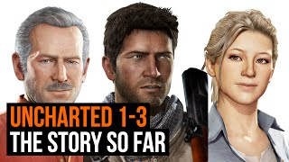 Uncharted 1-3: The Story so far