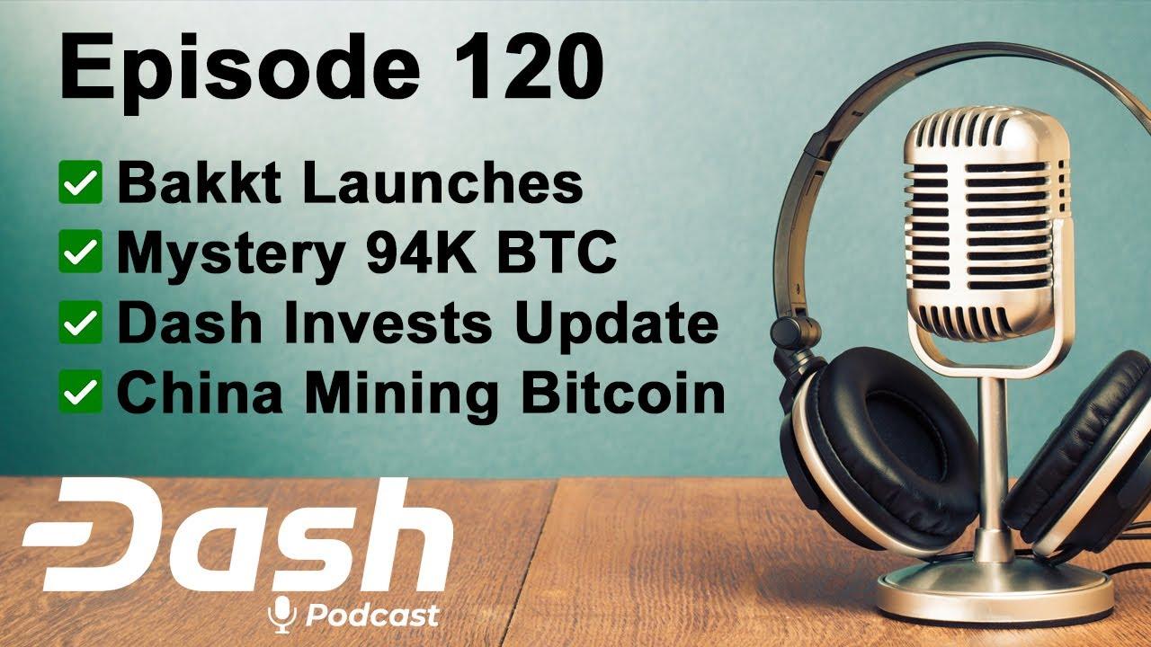 Dash Podcast 120 - Bakkt Launches, Mystery 94K BTC, Dash