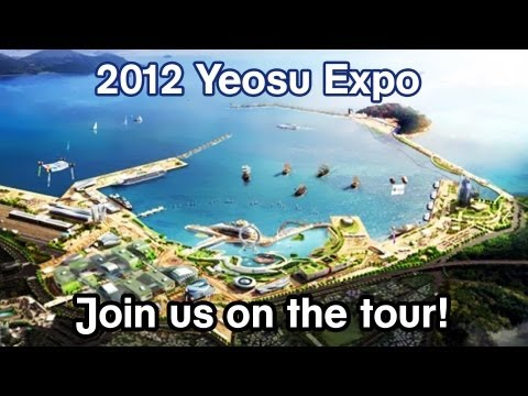 Yeosu Expo 2012 Tour!