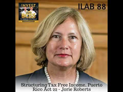 88: Structuring Tax Free Income, Puerto Rico Act 22 - Jorie Roberts