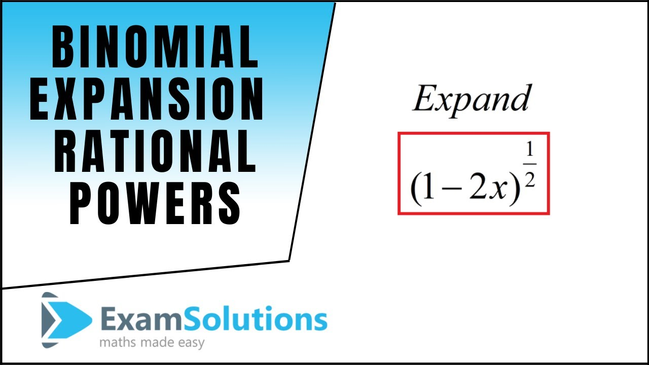 Binomial Expansion : Rational Powers : ExamSolutions