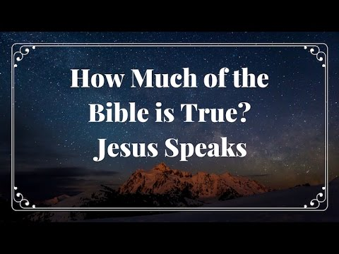 How Much Of The Bible Is True?